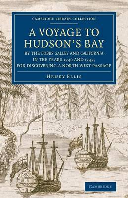 A Voyage to Hudson's-Bay by the Dobbs Galley and California in the Years 1746 and 1747, for Discovering a North West Passage: With an Accurate Survey of the Coast, and Short Natural History of the Country