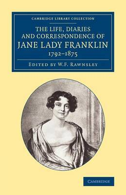 The Life, Diaries and Correspondence of Jane Lady Franklin 1792-1875