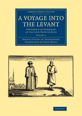 A Voyage into the Levant: Perform'd by Command of the Late French King