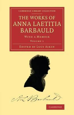 The Works of Anna Laetitia Barbauld: With a Memoir: Volume 1
