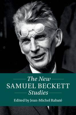 Twenty-First-Century Critical Revisions: The New Samuel Beckett Studies