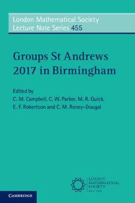London Mathematical Society Lecture Note Series: Series Number 455: Groups St Andrews 2017 in Birmingham