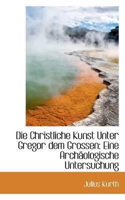 Die Christliche Kunst Unter Gregor Dem Grossen: Eine Archaologische Untersuchung
