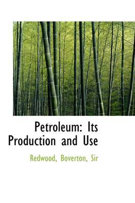 Petroleum: Its Production and Use