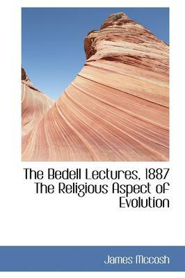 The Bedell Lectures, 1887 the Religious Aspect of Evolution
