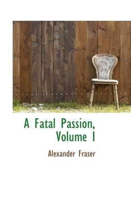 A Fatal Passion, Volume I