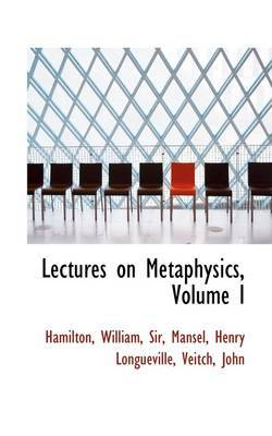 Lectures on Metaphysics, Volume I