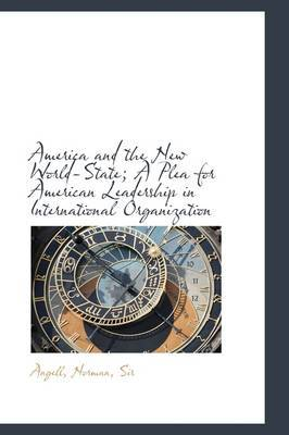 America and the New World-State; A Plea for American Leadership in International Organization