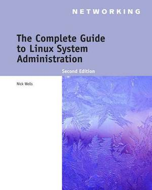 The Complete Guide to Linux System Administration