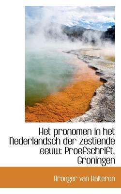 Het Pronomen in Het Nederlandsch Der Zestiende Eeuw: Proefschrift, Groningen