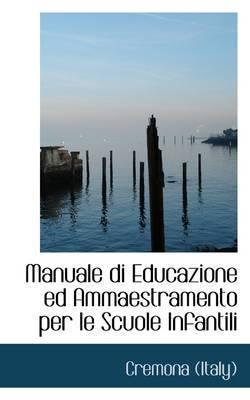 Manuale Di Educazione Ed Ammaestramento Per Le Scuole Infantili