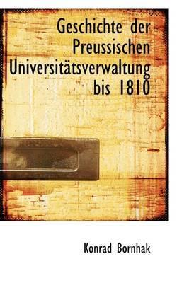 Geschichte Der Preussischen Universit Tsverwaltung Bis 1810
