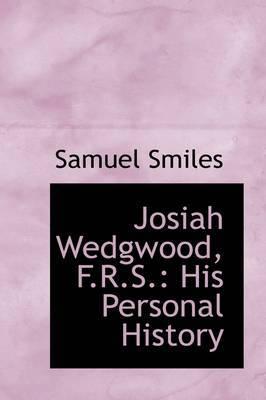 Josiah Wedgwood, F.R.S.: His Personal History