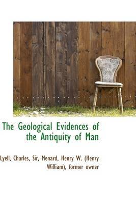 The Geological Evidences of the Antiquity of Man