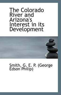The Colorado River and Arizona's Interest in Its Development