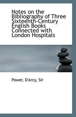 Notes on the Bibliography of Three Sixteenth-Century English Books Connected with London Hospitals