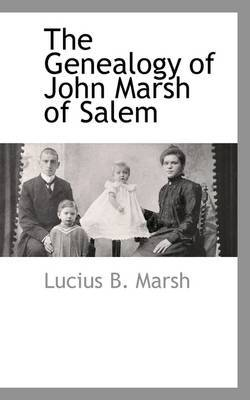 The Genealogy of John Marsh of Salem