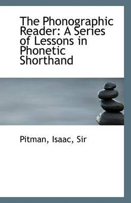 The Phonographic Reader: A Series of Lessons in Phonetic Shorthand