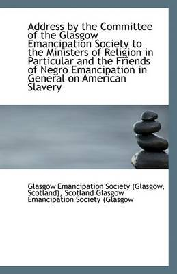 Address by the Committee of the Glasgow Emancipation Society to the Ministers of Religion in Particu