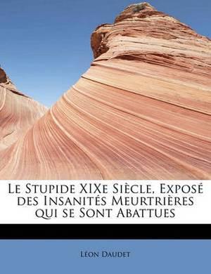 Le Stupide Xixe Si Cle, Expos Des Insanit S Meurtri Res Qui Se Sont Abattues