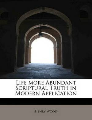 Life More Abundant Scriptural Truth in Modern Application