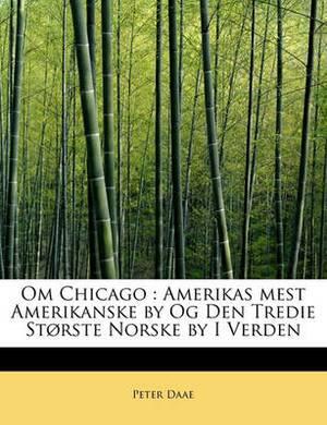 Om Chicago: Amerikas Mest Amerikanske by Og Den Tredie St Rste Norske by I Verden