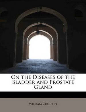 On the Diseases of the Bladder and Prostate Gland