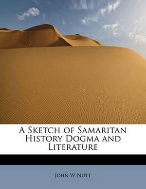 A Sketch of Samaritan History Dogma and Literature