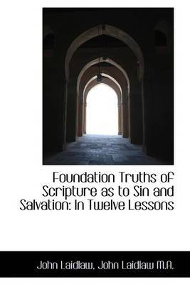Foundation Truths of Scripture as to Sin and Salvation: In Twelve Lessons