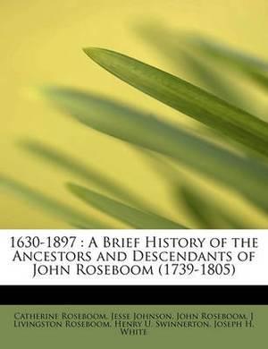 1630-1897: A Brief History of the Ancestors and Descendants of John Roseboom (1739-1805)