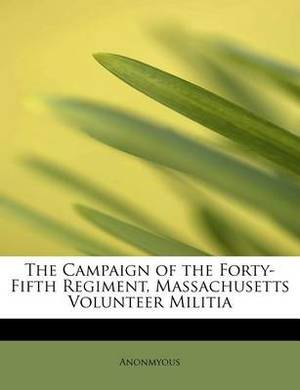 The Campaign of the Forty-Fifth Regiment, Massachusetts Volunteer Militia