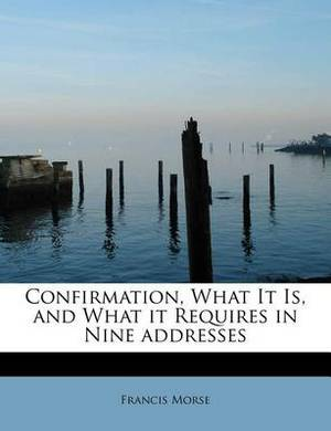 Confirmation, What It Is, and What It Requires in Nine Addresses
