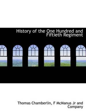 History of the One Hundred and Fiftieth Regiment