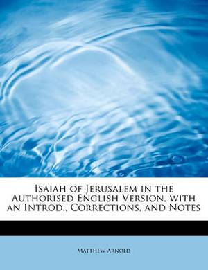 Isaiah of Jerusalem in the Authorised English Version, with an Introd., Corrections, and Notes