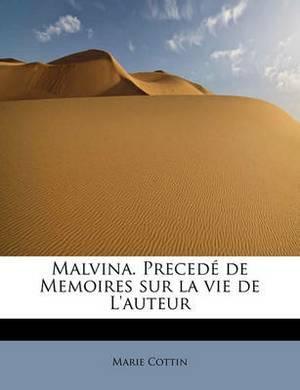 Malvina. Preced de Memoires Sur La Vie de L'Auteur
