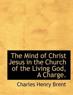 The Mind of Christ Jesus in the Church of the Living God, a Charge.