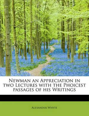 Newman an Appreciation in Two Lectures with the Phoicest Passages of His Writings