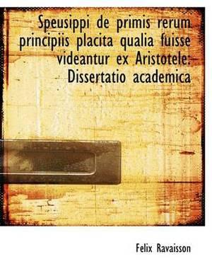 Speusippi de Primis Rerum Principiis Placita Qualia Fuisse Videantur Ex Aristotele: Dissertatio Acad