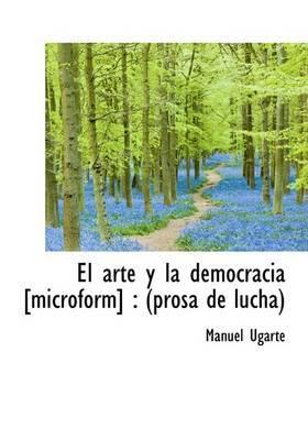 El Arte y La Democracia [Microform]: Prosa de Lucha