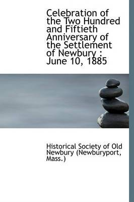 Celebration of the Two Hundred and Fiftieth Anniversary of the Settlement of Newbury: June 10, 1885