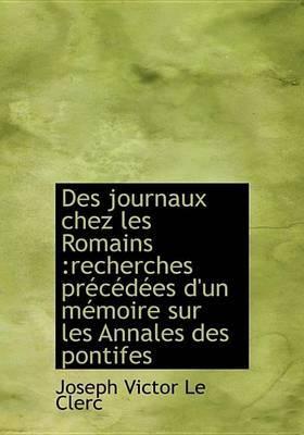 Des Journaux Chez Les Romains: Recherches PR C D Es D'Un M Moire Sur Les Annales Des Pontifes