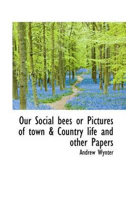 Our Social Bees or Pictures of Town & Country Life and Other Papers