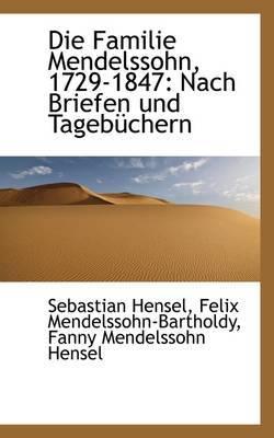 Die Familie Mendelssohn, 1729-1847: Nach Briefen Und Tagebuchern Vol. I