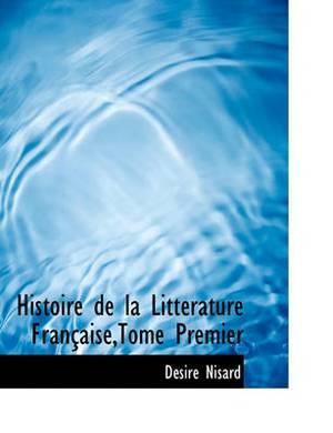Histoire de La Litt Rature Fran Aise, Tome Premier