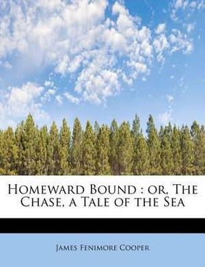 Homeward Bound: Or, the Chase. a Take of the Sea, Volume III of III