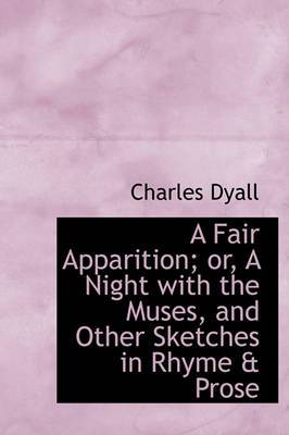 A Fair Apparition; Or, a Night with the Muses, and Other Sketches in Rhyme & Prose