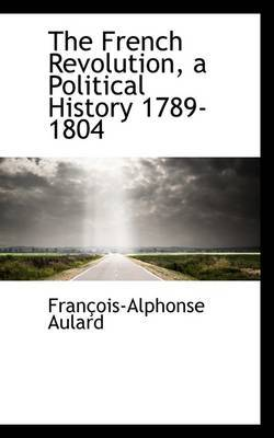The French Revolution, a Political History 1789-1804