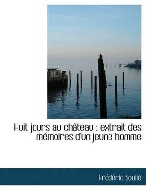 Huit Jours Au Ch Teau: Extrait Des M Moires D'Un Jeune Homme