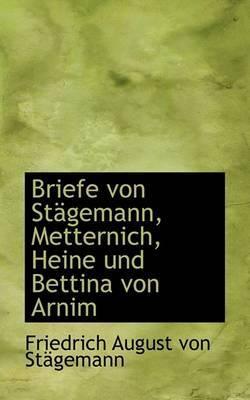 Briefe Von St Gemann, Metternich, Heine Und Bettina Von Arnim