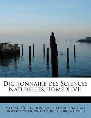 Dictionnaire Des Sciences Naturelles; Tome XLVII